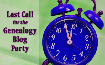Last Call for the May Genealogy Blog Party!
