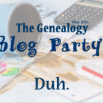 "The May 2016 Genealogy Blog Party: Your Genealogy ""Duh Moment"""