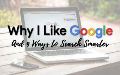 Why I Like Google… And 9 Ways to Search Smarter