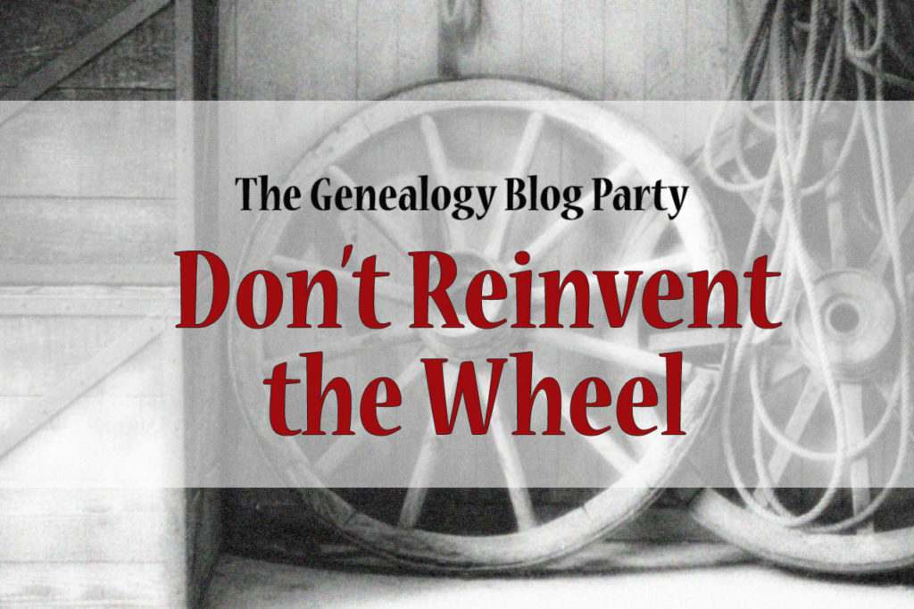 The Genealogy Blog Party: Don't Reinvent the Wheel