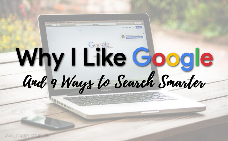 Why I Like Google and 9 Ways to Search Smarter